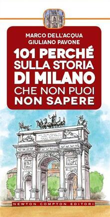101 perché sulla storia di Milano che non puoi non sapere - Marco Dell'Acqua,Giuliano Pavone,F. Cattani - ebook