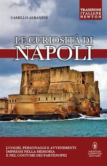 Le curiosità di Napoli - Camillo Albanese - ebook