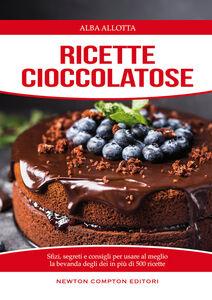 Libro Ricette cioccolatose. Sfizi, segreti e consigli per usare al meglio la bevanda degli dei Alba Allotta