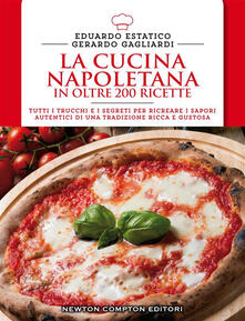 La cucina napoletana in oltre 200 ricette - Eduardo Estatico,Gerardo Gagliardi - ebook
