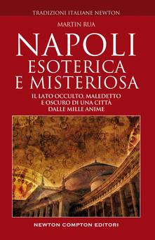 Napoli esoterica e misteriosa. Il lato occulto, maledetto e oscuro della città della sirena - Martin Rua - ebook