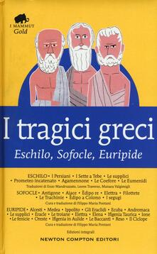 I tragici greci. Eschilo, Sofocle, Euripide. Ediz. integrale - Eschilo,Sofocle,Euripide - copertina