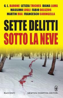 Sette delitti sotto la neve - G. L. Barone,Francesco Caringella,Fabio Delizzos,Diana Lama - ebook