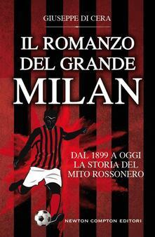 Il romanzo del grande Milan. Dal 1899 a oggi. La storia del mito rossonero - Giuseppe Di Cera - ebook