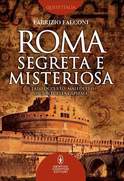 Roma segreta e misteriosa. Il lato occulto, maledetto, oscuro della capitale - Fabrizio Falconi - ebook
