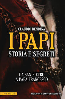 I papi. Storia e segreti. Da san Pietro a papa Francesco - Claudio Rendina - copertina
