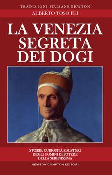 La Venezia segreta dei dogi - Alberto Toso Fei - ebook