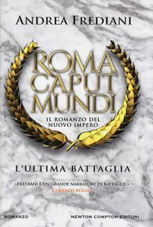 L' ultima battaglia. Roma caput mundi. Nuovo impero - Andrea Frediani - copertina