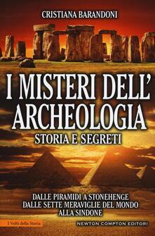 I misteri dell'archeologia. Storia e segreti. Dalle piramidi a Stonehenge dalle sette meraviglie del mondo alla Sindone - Cristiana Barandoni - copertina