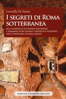 I segreti di Roma sotterranea - Leonella De Santis - copertina
