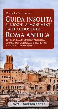 Guida insolita ai luoghi, ai monumenti e alle curiosità di Roma antica - Romolo A. Staccioli - copertina