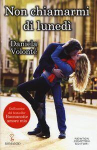 Foto Cover di Non chiamarmi di lunedì, Libro di Daniela Volonté, edito da Newton Compton