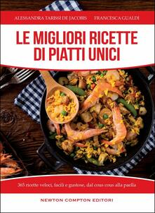 Le migliori ricette di piatti unici. 365 ricette veloci, facili e gustose dal cous cous alla paella - Alessandra Tarissi De Jacobis,Francesca Gualdi - copertina