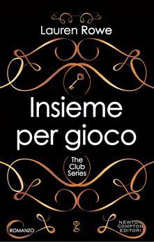 Insieme per gioco - Lauren Rowe,A. Peretti - ebook