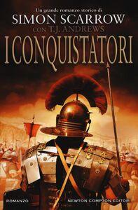 Foto Cover di I conquistatori. Invader saga, Libro di Simon Scarrow,T. J. Andrews, edito da Newton Compton