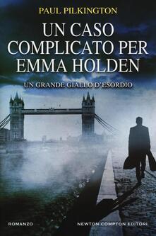 Un caso complicato per Emma Holden - Paul Pilkington - copertina
