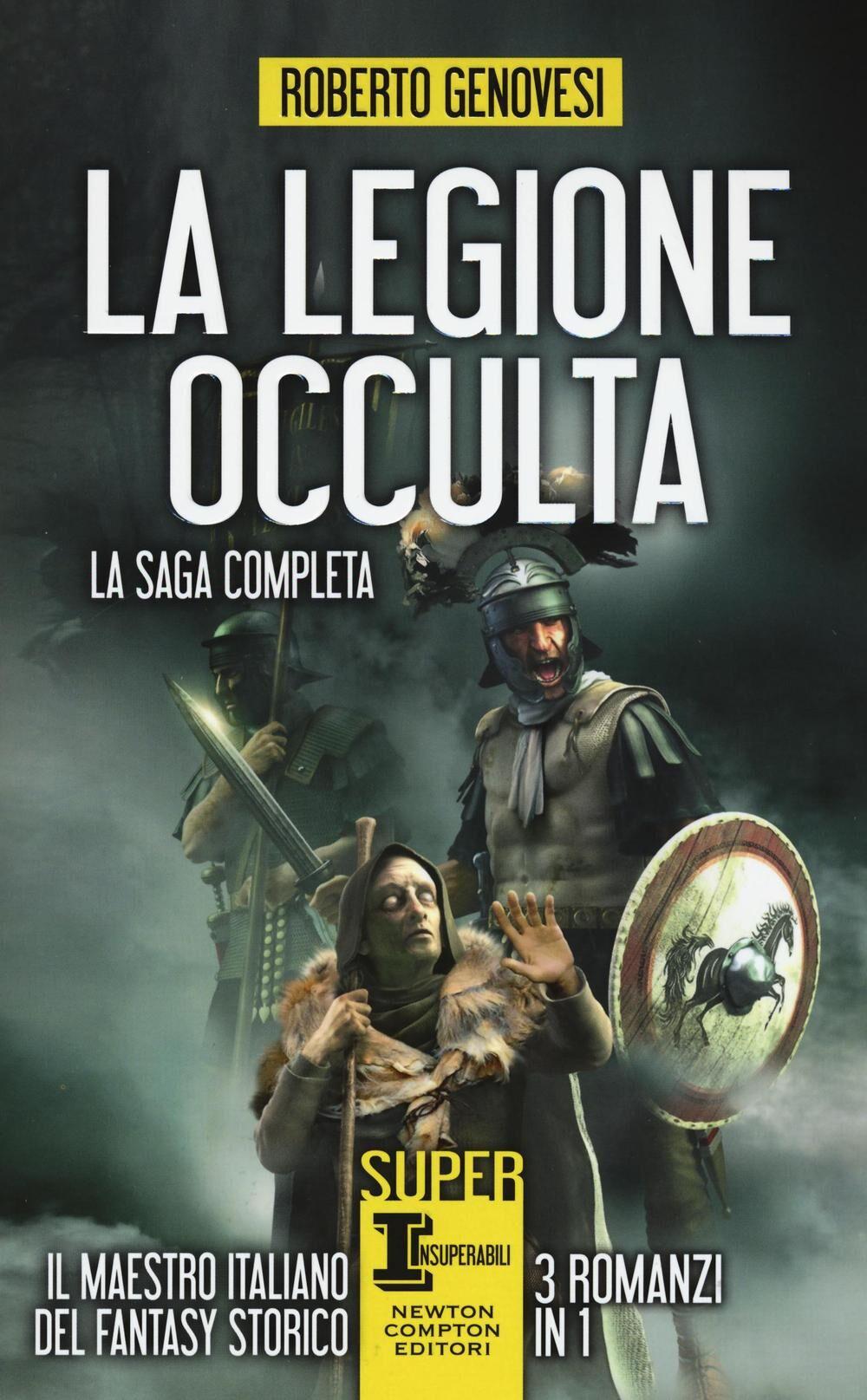 La legione occulta. La saga completa: La legione occulta dell'impero romano-Il comandante della legione occulta-Il ritorno della legione occulta. Il re dei giudei