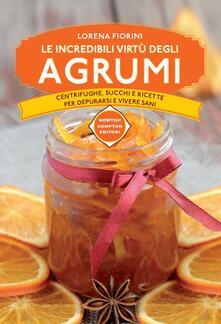 Le incredibili virtù degli agrumi. Centrifughe, succhi e ricette per depurarsi e vivere sani - Lorena Fiorini - ebook