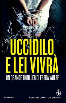 Uccidilo e lei vivrà - Freda Wolff,A. Armili,F. Cardella - ebook