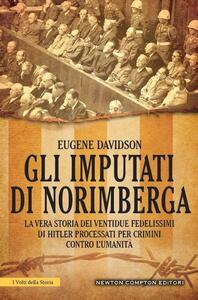Gli imputati di Norimberga. Il primo tentativo di mettere sotto accusa chi si è macchiato di crimini contro l'umanità - Eugene Davidson,M. Faccia - ebook
