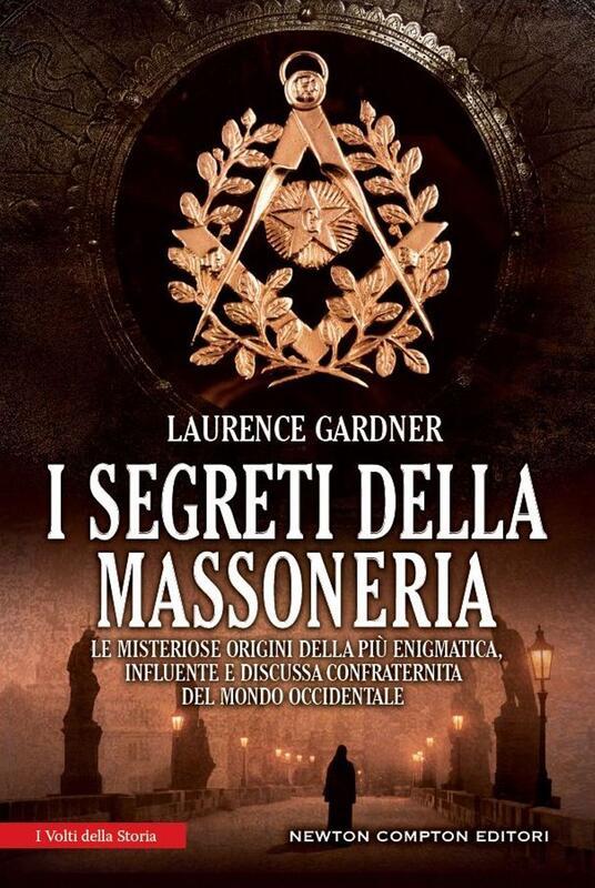 I segreti della massoneria. Le misteriose origini della più enigmatica, influente e discussa confraternita del mondo occidentale - Laurence Gardner,F. Ossola - ebook