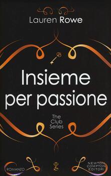 Insieme per passione. The Club series. Ediz. illustrata - Lauren Rowe - copertina