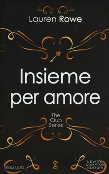 Insieme per amore. The Club series - Lauren Rowe - copertina