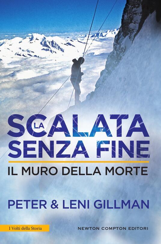 La scalata senza fine. Il muro della morte - Leni Gillman,Peter Gillman,Emanuele Boccianti - ebook