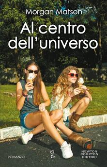 Al centro dell'universo - Erica Farsetti,Martina Rinaldi,Morgan Matson - ebook