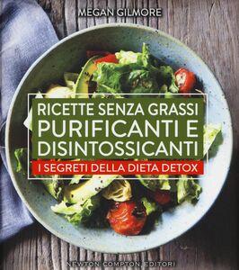 Foto Cover di Ricette senza grassi purificanti e disintossicanti. I segreti della dieta detox, Libro di Megan Gilmore, edito da Newton Compton