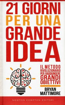 21 giorni per una grande idea. Il metodo rivoluzionario per raggiungere grandi obiettivi.pdf