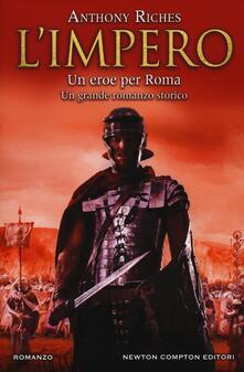 Un eroe per Roma. L'impero - Anthony Riches - copertina