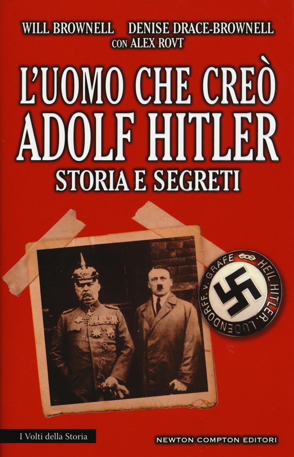 L' uomo che creò Adolf Hitler. Storia e segreti