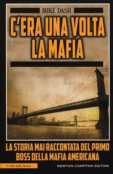 C'era una volta la mafia. La storia mai raccontata della mafia americana - Mike Dash - copertina