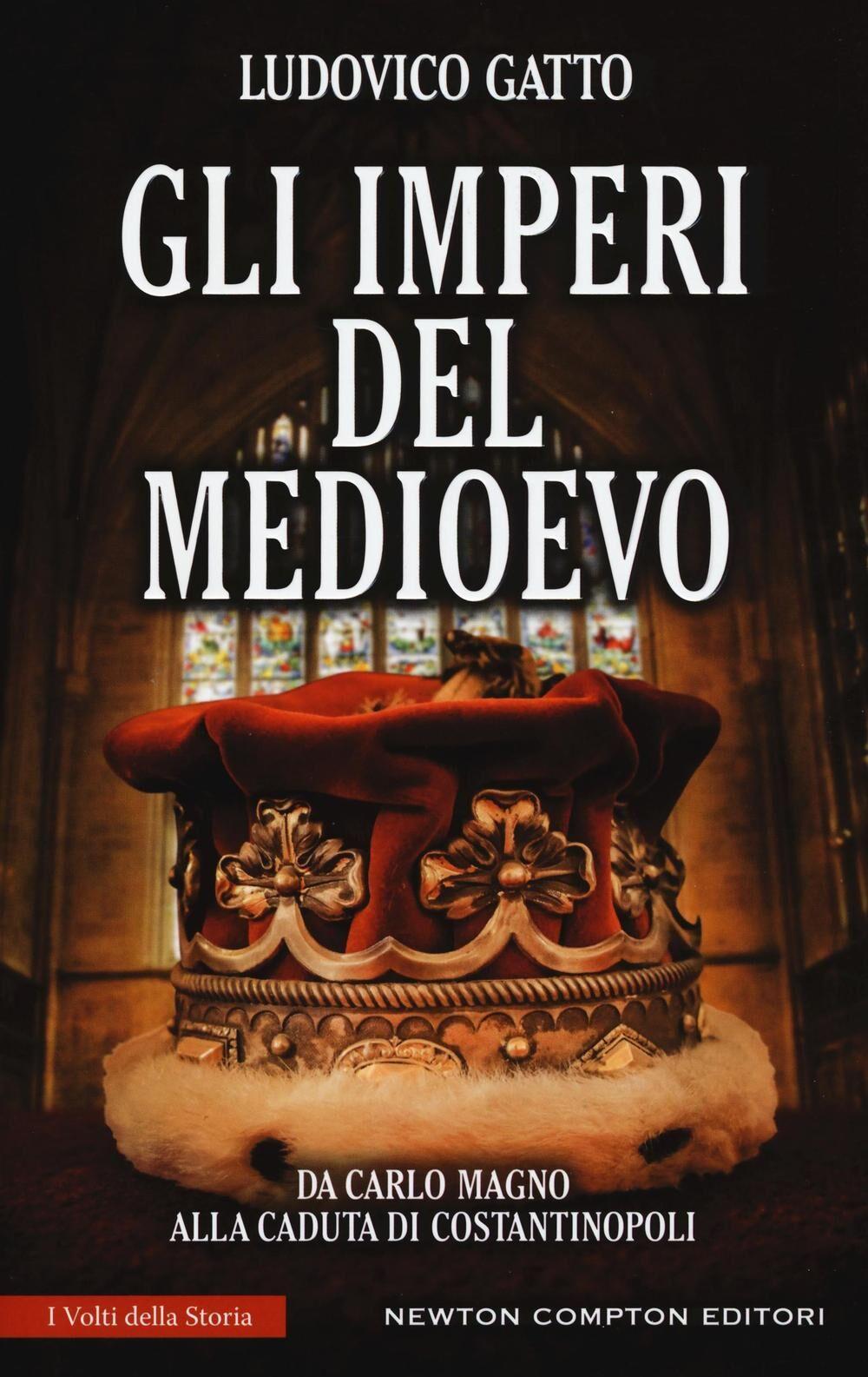 Gli imperi del Medioevo. Da Carlo Magno alla caduta di Costantinopoli