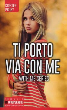 Ti porto via con me. With me series - Kristen Proby - copertina