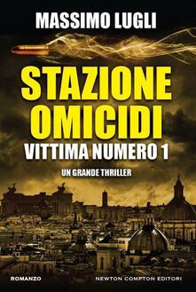 Stazione omicidi. Vittima numero 1 - Massimo Lugli - copertina