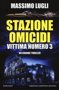 Foto Cover di Stazione omicidi. Vittima numero 3, Libro di Massimo Lugli, edito da Newton Compton
