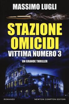 Stazione omicidi. Vittima numero 3 - Massimo Lugli - copertina