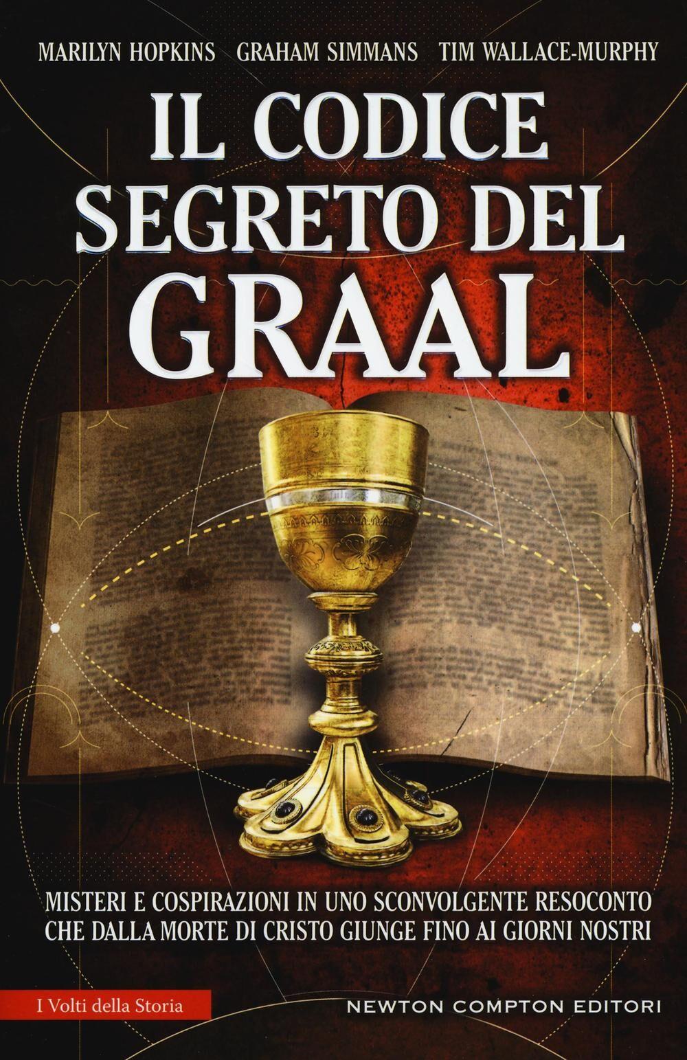 Il codice segreto del Graal. Misteri e cospirazioni in uno sconvolgente resoconto che dalla morte di Cristo giunge fino ai giorni nostri