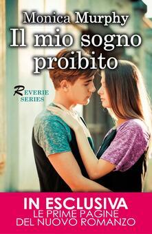 Il mio sogno proibito. Reverie series - Monica Murphy,Mariafelicia Maione - ebook