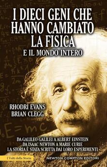 I dieci geni che hanno cambiato la fisica e il mondo intero - Brian Clegg,Rhodri Evans,M. Gini - ebook