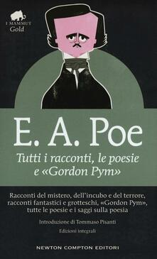 Tutti i racconti, le poesie e «Gordon Pym». Ediz. integrale - Edgar Allan Poe - copertina