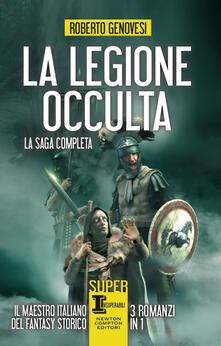 La legione occulta. La saga completa: La legione occulta dell'impero romano-Il comandante della legione occulta-Il ritorno della legione occulta. Il re dei giudei - Roberto Genovesi - ebook