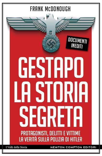 Gestapo. La storia segreta. Protagonisti, delitti e vittime. La verità sulla polizia di Hitler - Frank McDonough,Daniele Ballarini - ebook
