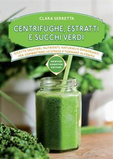 Centrifughe, estratti e succhi verdi - Clara Serretta - ebook