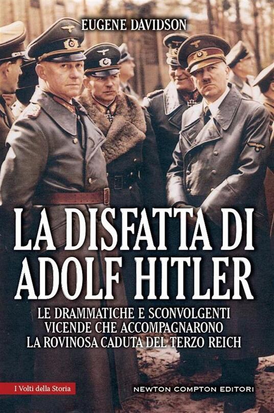 La disfatta di Adolf Hitler. Le drammatiche e sconvolgenti vicende che accompagnarono la rovinosa caduta del Terzo Reich - R. Grassellini,Eugene Davidson - ebook