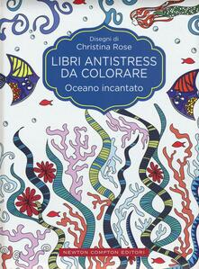 Oceano incantato. Libri antistress da colorare - Christina Rose - copertina