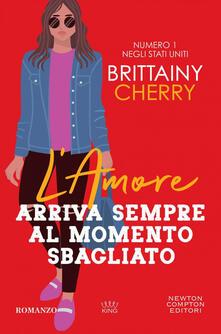 L' amore arriva sempre al momento sbagliato - Brittainy C. Cherry,Chiara Balzani - ebook