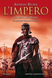 Un eroe per Roma. L'impero - Anthony Riches,Rosa Prencipe - ebook